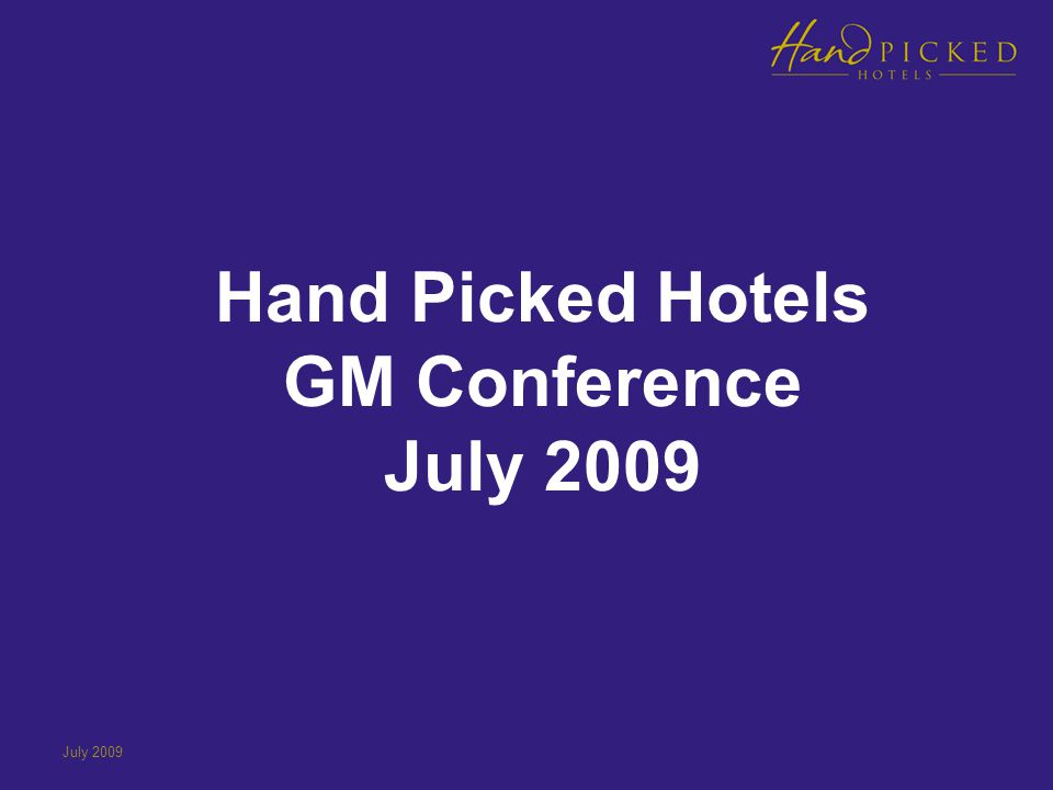 July 2009 Hand Picked Hotels GM Conference July 2009