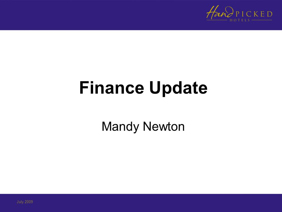 Finance Update Mandy Newton July 2009