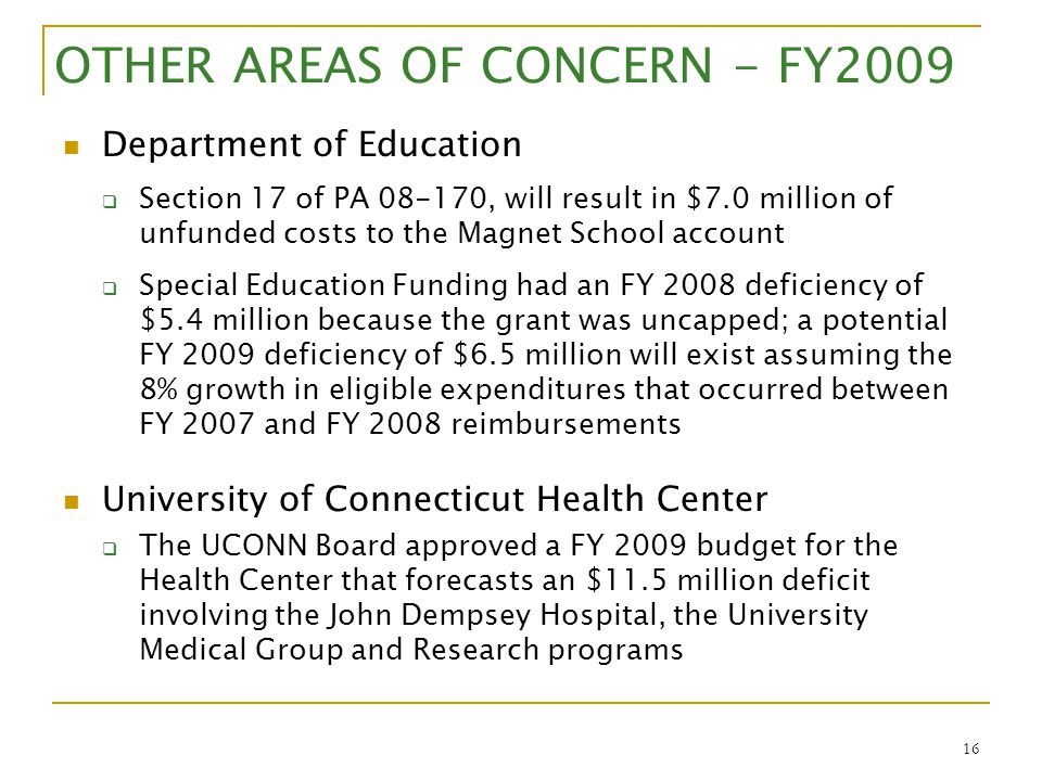 16 OTHER AREAS OF CONCERN - FY2009 Department of Education  Section 17 of PA 08-170, will result in $7.0 million of unfunded costs to the Magnet Scho