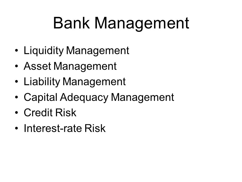Bank Management Liquidity Management Asset Management Liability Management Capital Adequacy Management Credit Risk Interest-rate Risk