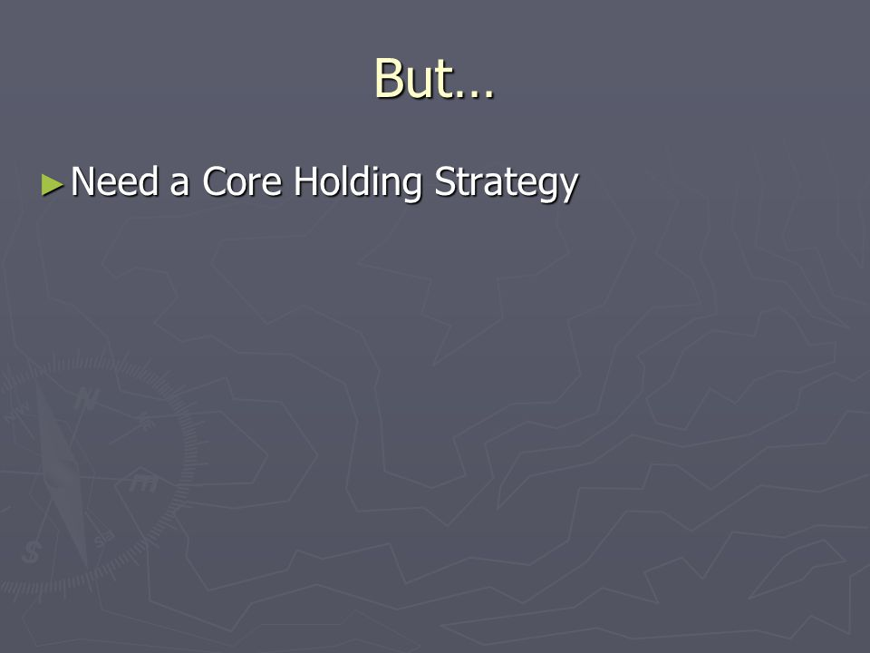 But… ► Need a Core Holding Strategy
