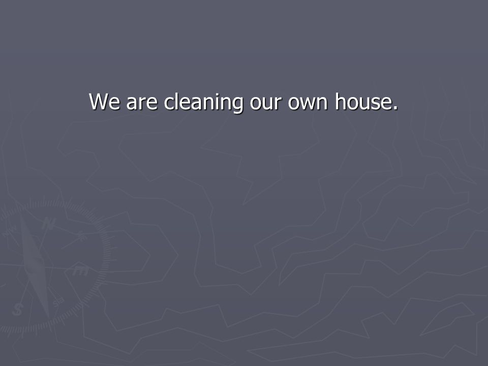 We are cleaning our own house.