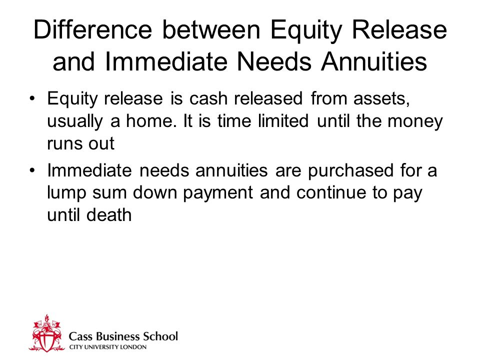 Difference between Equity Release and Immediate Needs Annuities Equity release is cash released from assets, usually a home.