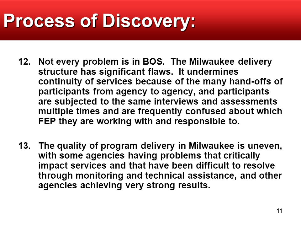 11 Process of Discovery: 12.Not every problem is in BOS. The Milwaukee delivery structure has significant flaws. It undermines continuity of services