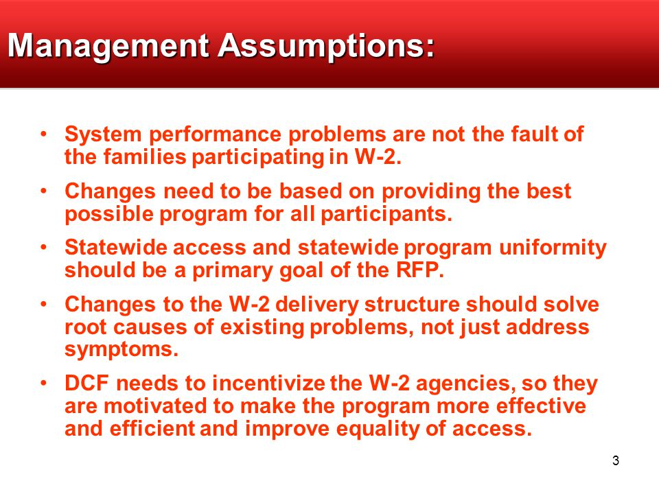 3 Management Assumptions: System performance problems are not the fault of the families participating in W-2.