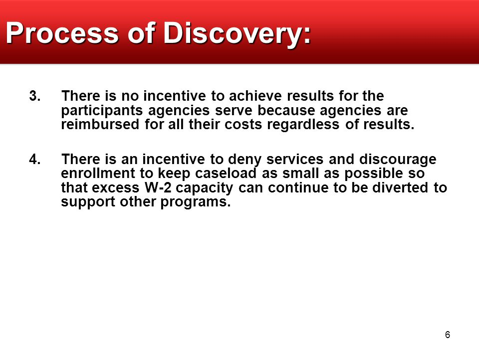 6 Process of Discovery: 3.There is no incentive to achieve results for the participants agencies serve because agencies are reimbursed for all their c