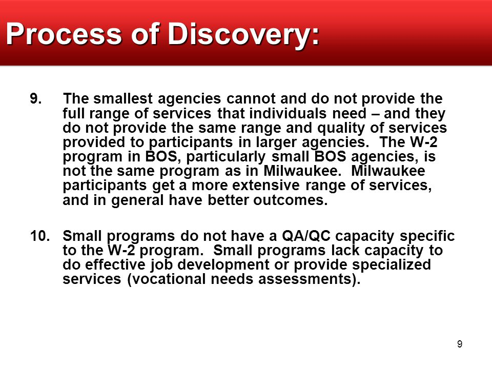 9 Process of Discovery: 9.The smallest agencies cannot and do not provide the full range of services that individuals need – and they do not provide the same range and quality of services provided to participants in larger agencies.