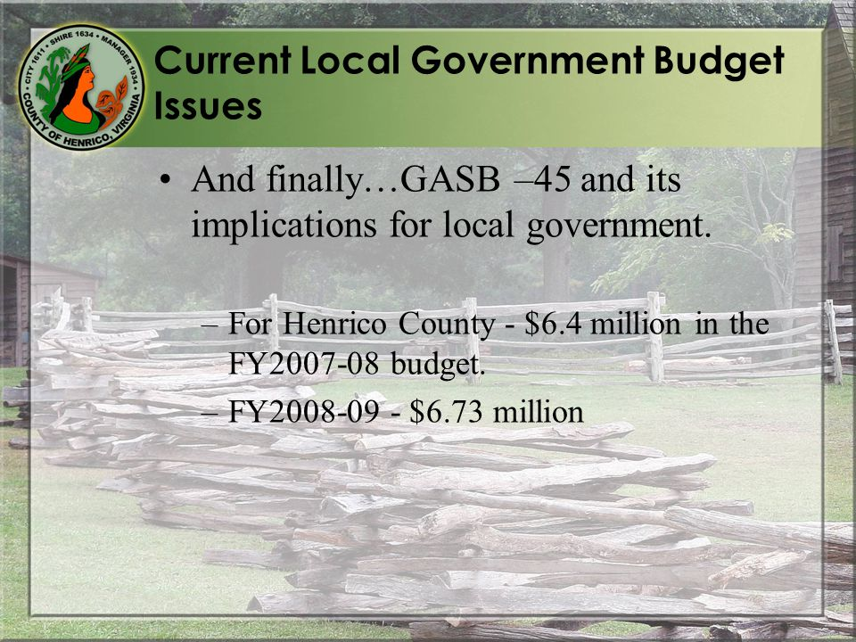 Current Local Government Budget Issues And finally…GASB –45 and its implications for local government.
