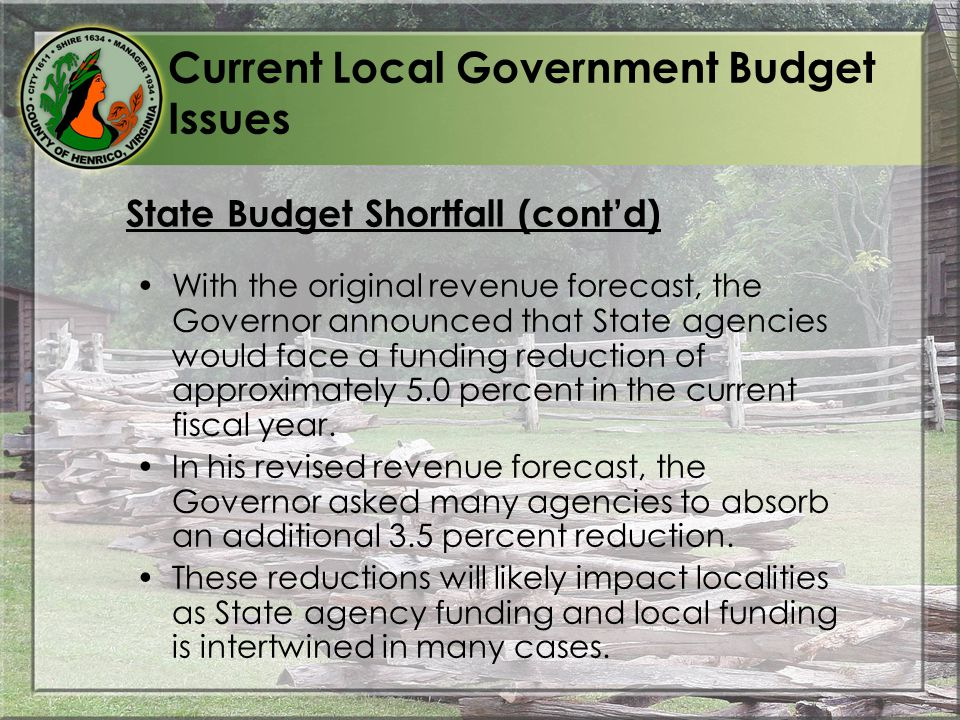 With the original revenue forecast, the Governor announced that State agencies would face a funding reduction of approximately 5.0 percent in the current fiscal year.