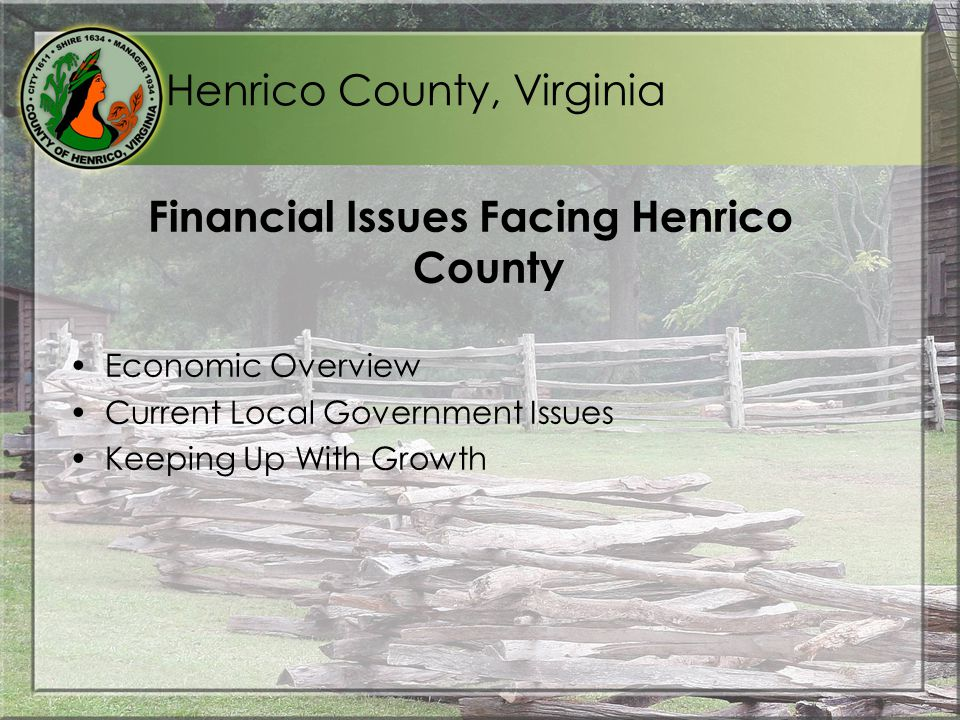 Henrico County, Virginia Financial Issues Facing Henrico County Economic Overview Current Local Government Issues Keeping Up With Growth
