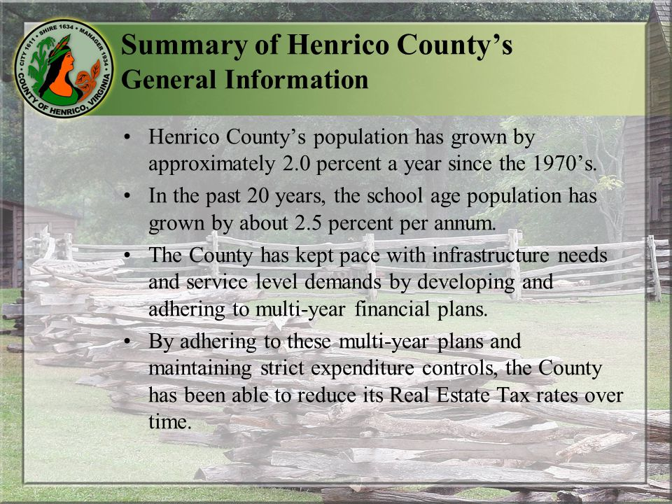 Summary of Henrico County's General Information Henrico County's population has grown by approximately 2.0 percent a year since the 1970's.