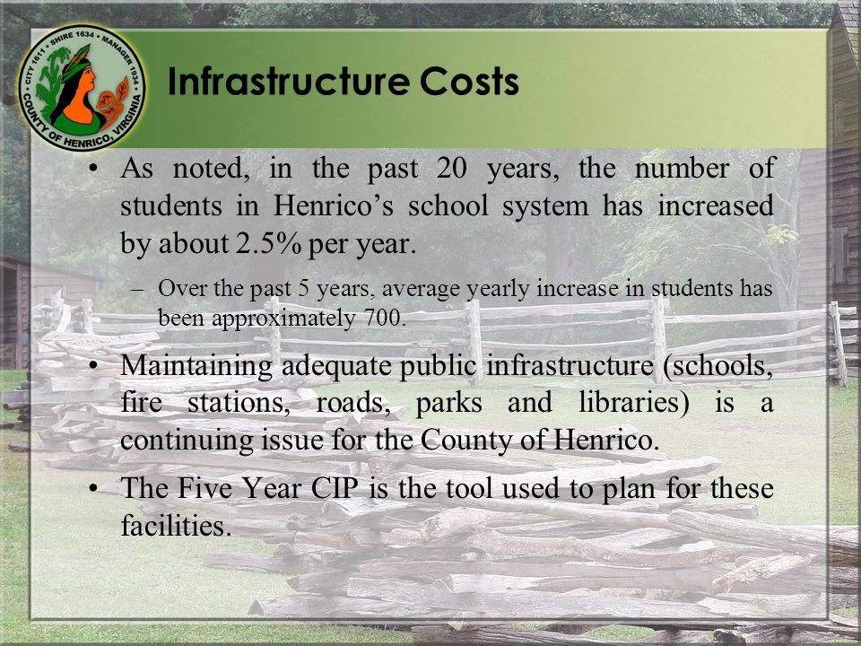 Infrastructure Costs As noted, in the past 20 years, the number of students in Henrico's school system has increased by about 2.5% per year.