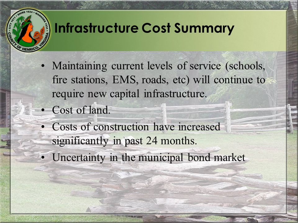Infrastructure Cost Summary Maintaining current levels of service (schools, fire stations, EMS, roads, etc) will continue to require new capital infrastructure.