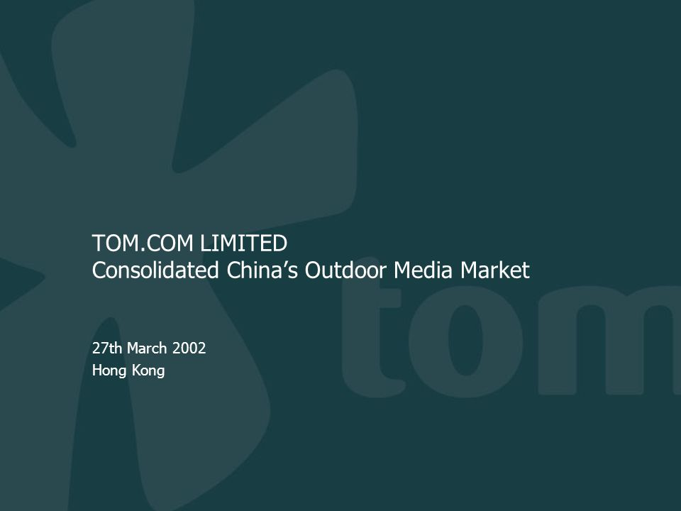 TOM.COM LIMITED Consolidated China's Outdoor Media Market 27th March 2002 Hong Kong