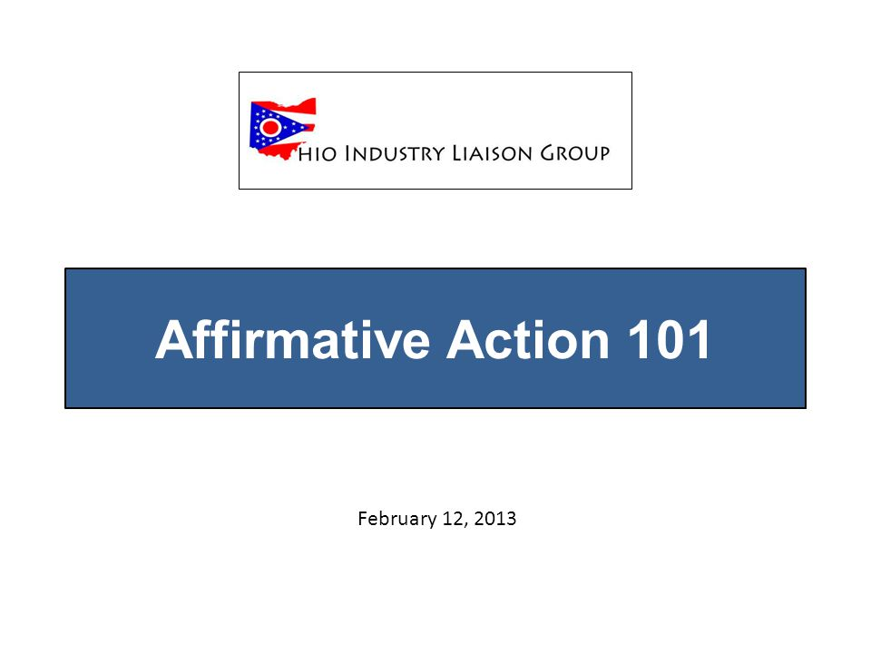 Affirmative Action 101 February 12, 2013