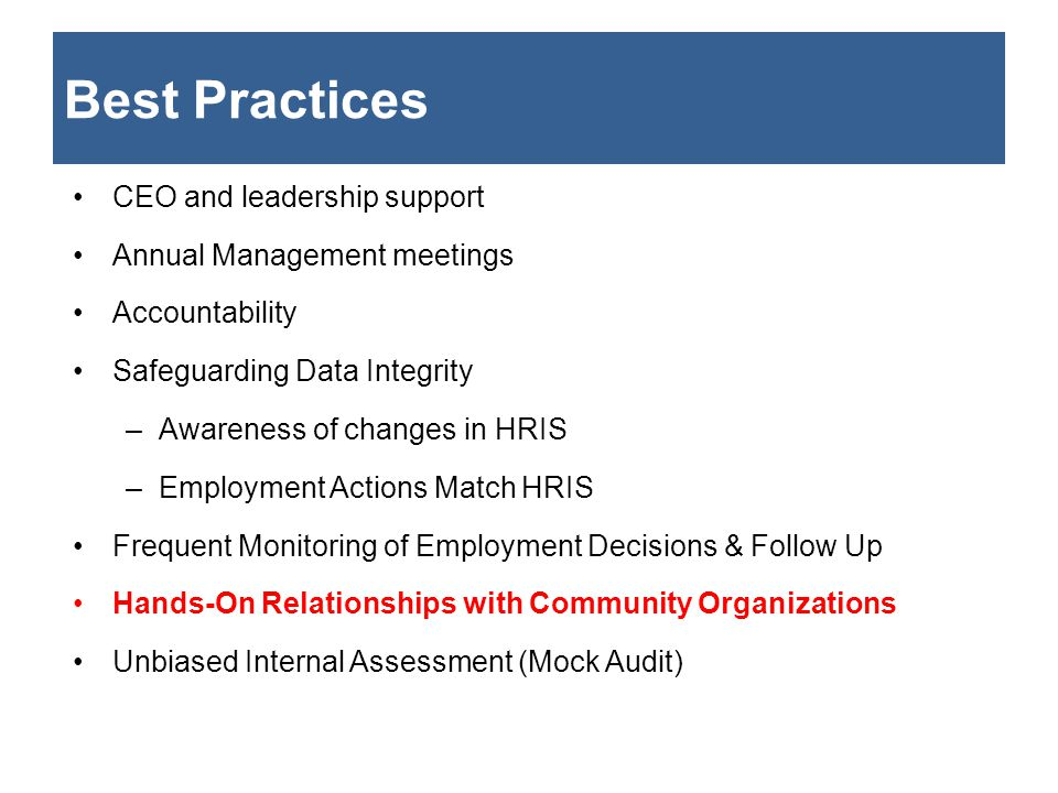Best Practices CEO and leadership support Annual Management meetings Accountability Safeguarding Data Integrity –Awareness of changes in HRIS –Employm
