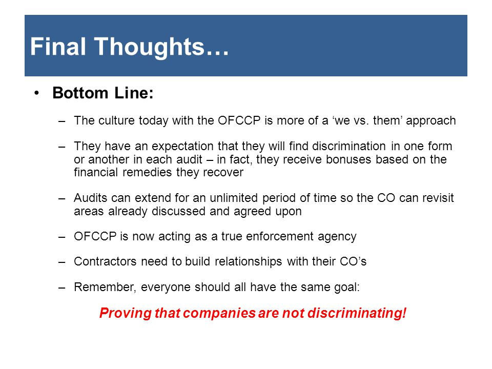 Final Thoughts… Bottom Line: –The culture today with the OFCCP is more of a 'we vs.