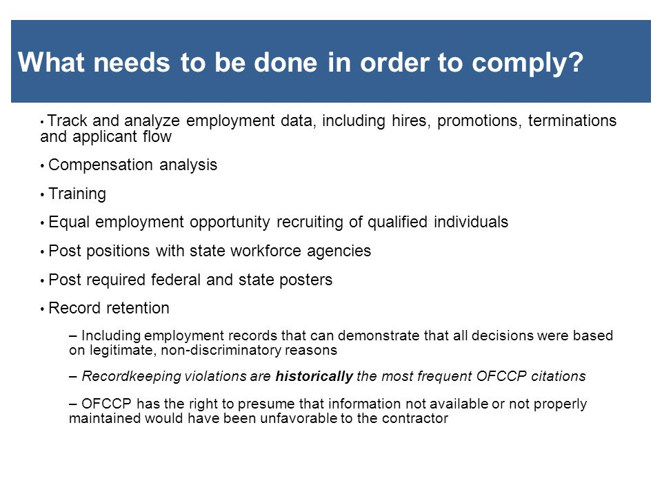 What needs to be done in order to comply? Track and analyze employment data, including hires, promotions, terminations and applicant flow Compensation