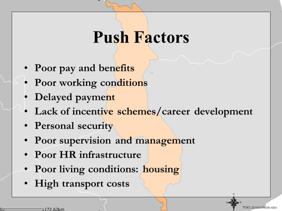 WHO, Global Health Atlas Push Factors Poor pay and benefits Poor working conditions Delayed payment Lack of incentive schemes/career development Perso