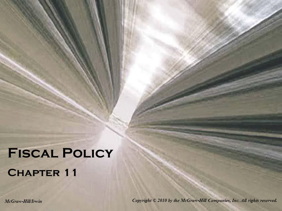 Fiscal Policy Chapter 11 Copyright © 2010 by the McGraw-Hill Companies, Inc.