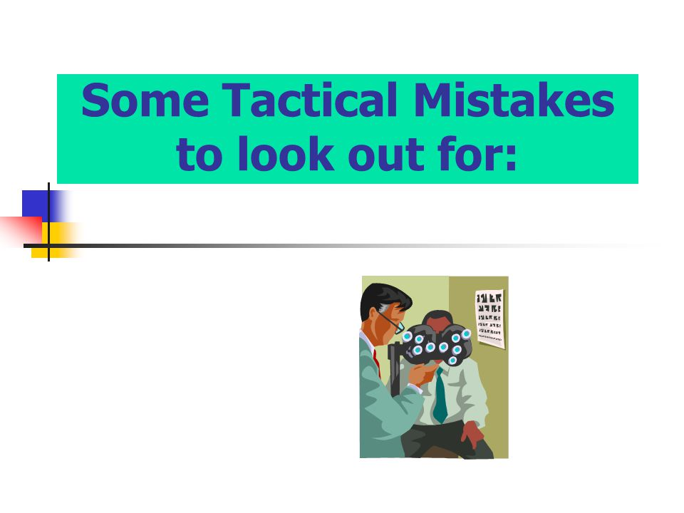 Some Tactical Mistakes to look out for: