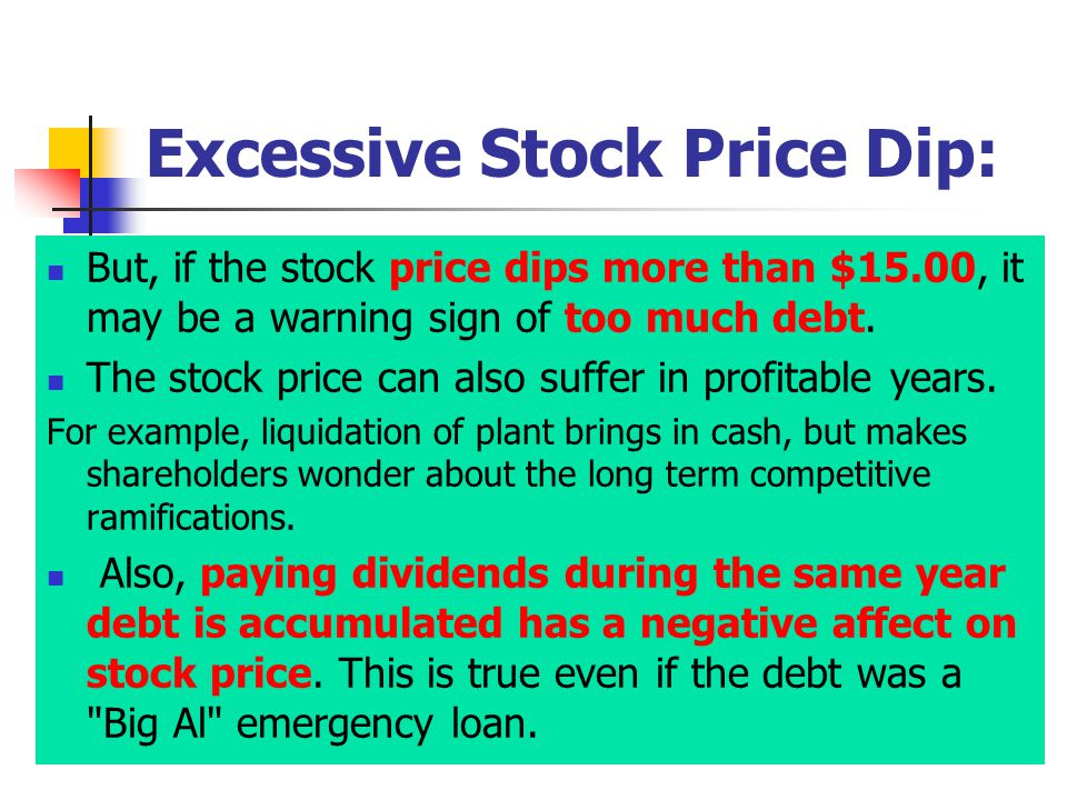 Excessive Stock Price Dip: But, if the stock price dips more than $15.00, it may be a warning sign of too much debt.