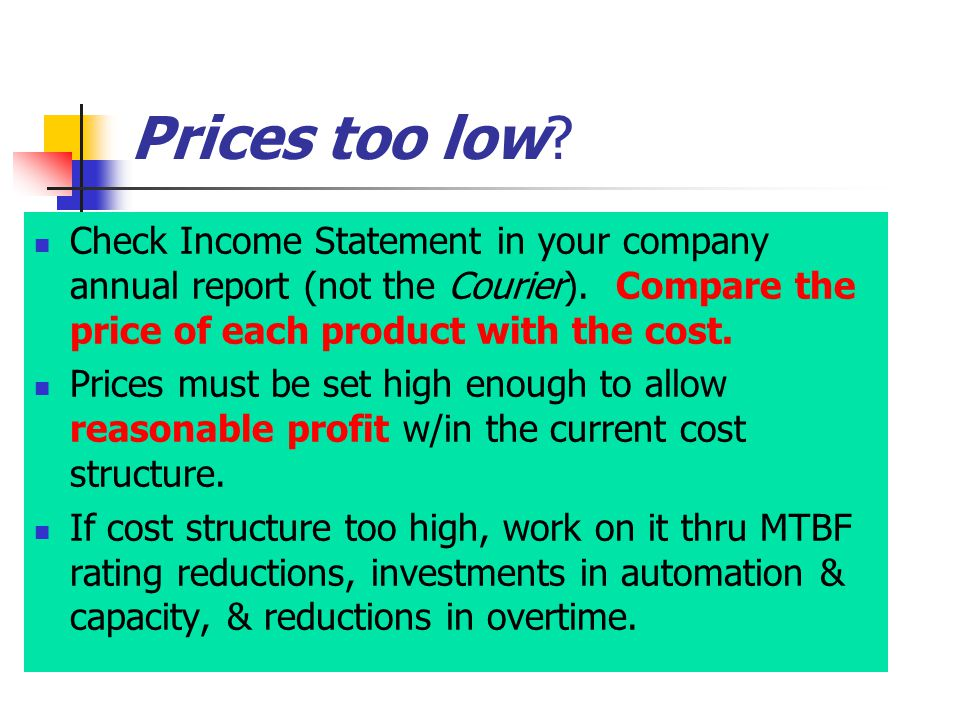 Prices too low. Check Income Statement in your company annual report (not the Courier).