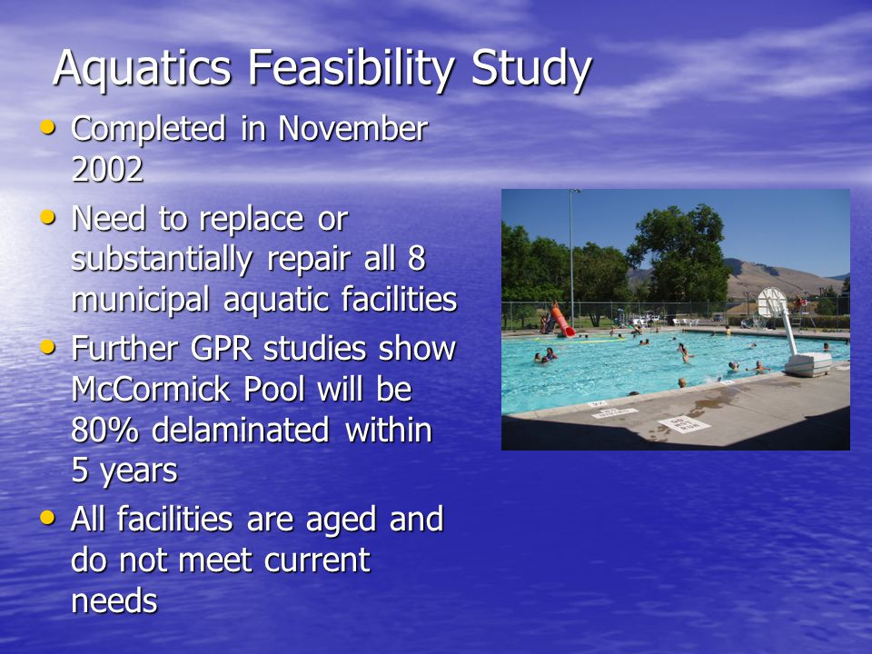 City Council, ALT, Park Board, ATF and competitive teams endorsed Indoor family aquatic center at McCormick Indoor family aquatic center at McCormick Outdoor family aquatic center, with integrated 50 meter pool, at Playfair Outdoor family aquatic center, with integrated 50 meter pool, at Playfair New splash decks at Bonner, Franklin, Marilyn and Westside Parks New splash decks at Bonner, Franklin, Marilyn and Westside Parks Item to appear on November ballot per Council action August 11, 2003 Item to appear on November ballot per Council action August 11, 2003