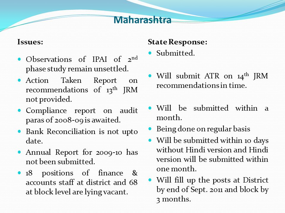 Maharashtra Issues: Observations of IPAI of 2 nd phase study remain unsettled. Action Taken Report on recommendations of 13 th JRM not provided. Compl