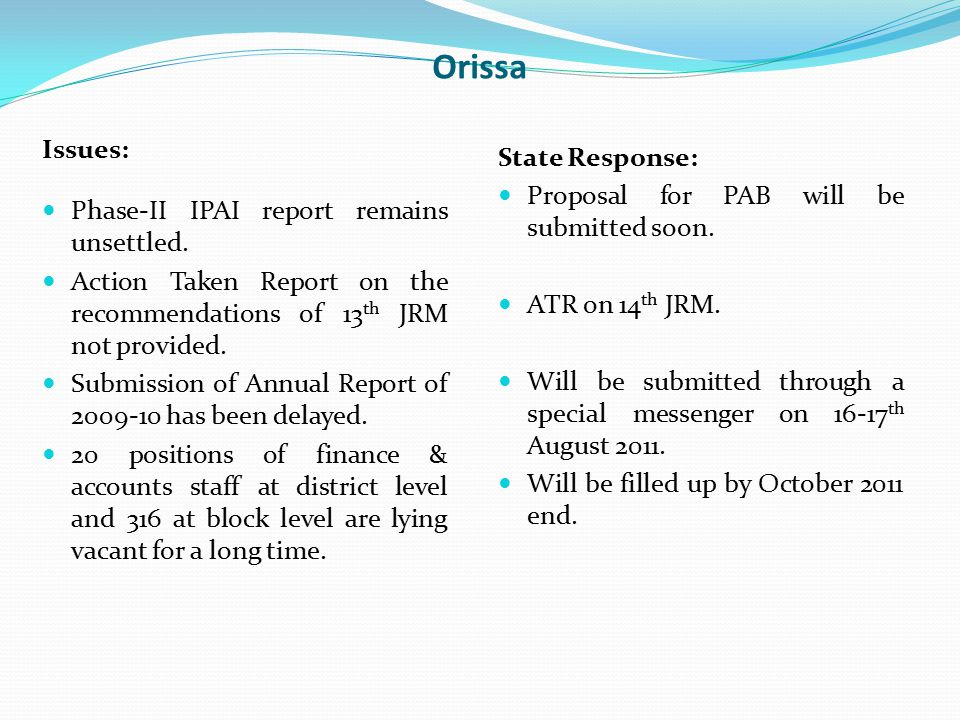 Orissa Issues: Phase-II IPAI report remains unsettled. Action Taken Report on the recommendations of 13 th JRM not provided. Submission of Annual Repo