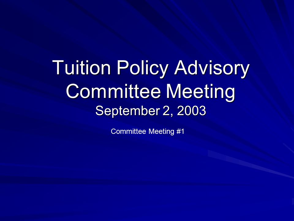 Tuition Policy Advisory Committee Meeting September 2, 2003 Committee Meeting #1