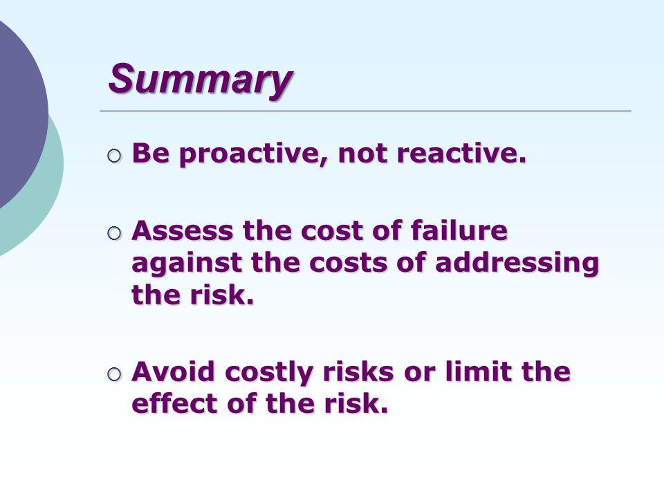 Summary  Be proactive, not reactive.