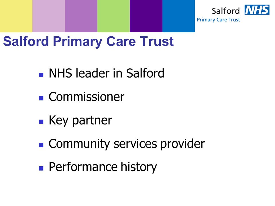 NHS leader in Salford Commissioner Key partner Community services provider Performance history Salford Primary Care Trust