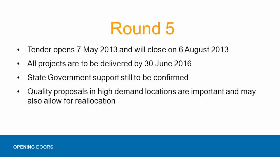 Round 5 Tender opens 7 May 2013 and will close on 6 August 2013 All projects are to be delivered by 30 June 2016 State Government support still to be