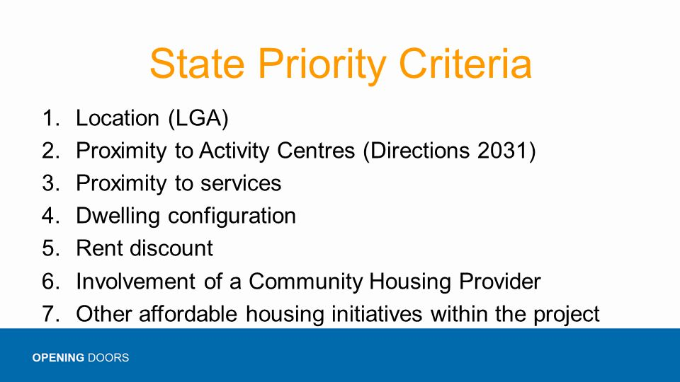 State Priority Criteria 1.Location (LGA) 2.Proximity to Activity Centres (Directions 2031) 3.Proximity to services 4.Dwelling configuration 5.Rent dis