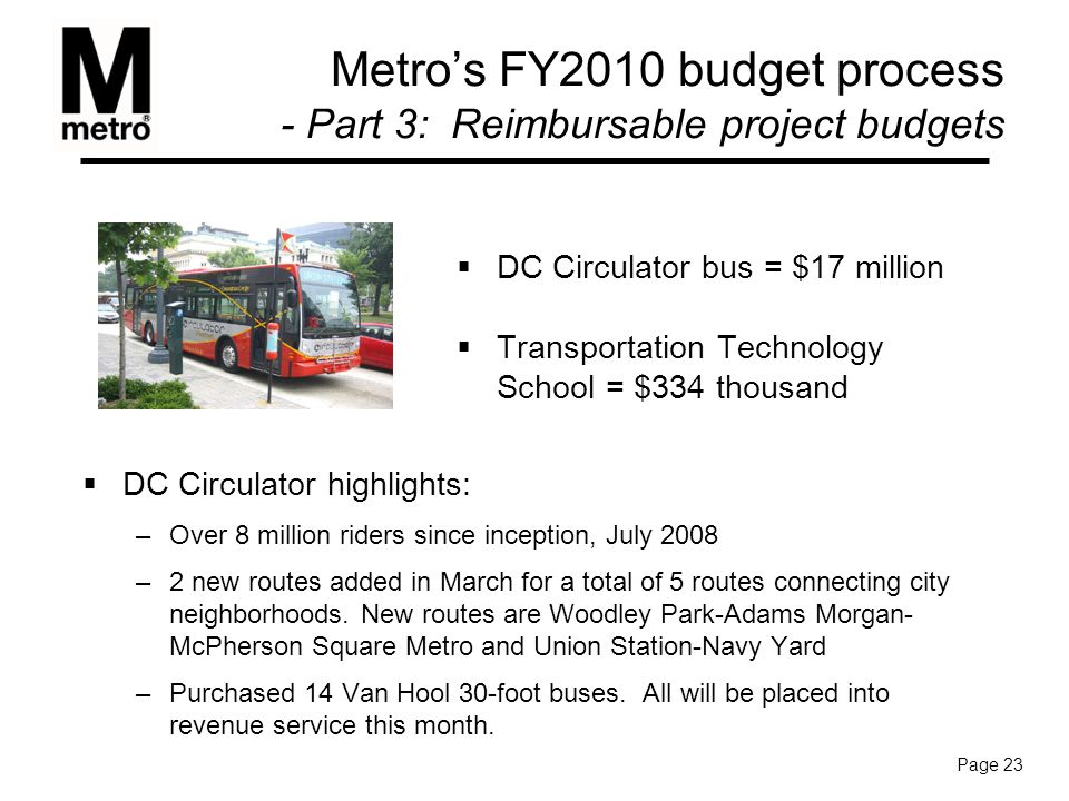  DC Circulator highlights: –Over 8 million riders since inception, July 2008 –2 new routes added in March for a total of 5 routes connecting city neighborhoods.