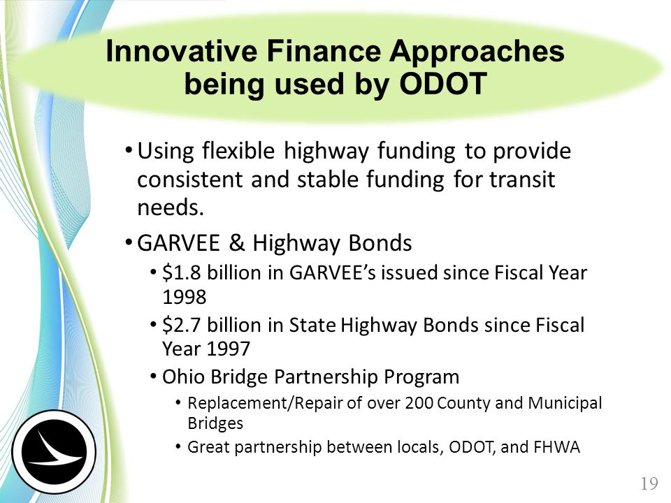 Innovative Finance Approaches being used by ODOT Using flexible highway funding to provide consistent and stable funding for transit needs.