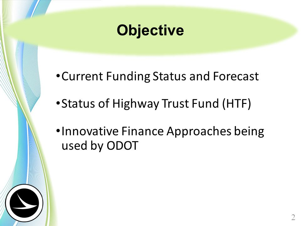 Objective Current Funding Status and Forecast Status of Highway Trust Fund (HTF) Innovative Finance Approaches being used by ODOT 2
