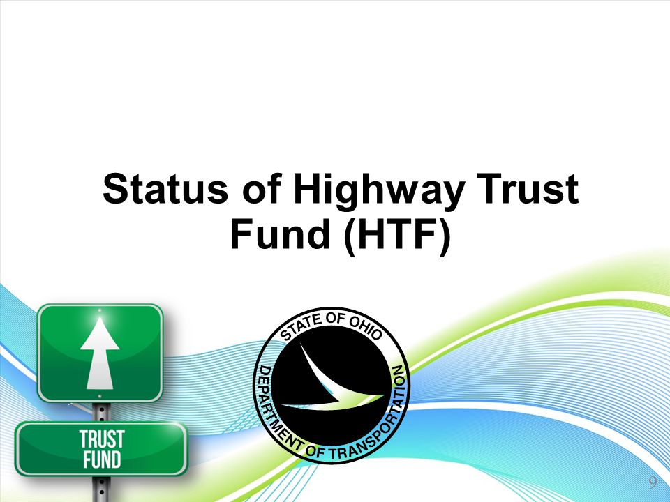 Status of Highway Trust Fund (HTF) 9