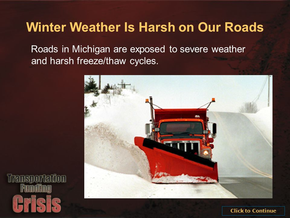 Winter Weather Is Harsh on Our Roads Roads in Michigan are exposed to severe weather and harsh freeze/thaw cycles.