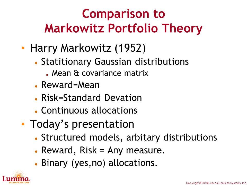 Copyright © 2010 Lumina Decision Systems, Inc. Comparison to Markowitz Portfolio Theory Harry Markowitz (1952) Statitionary Gaussian distributions Mea