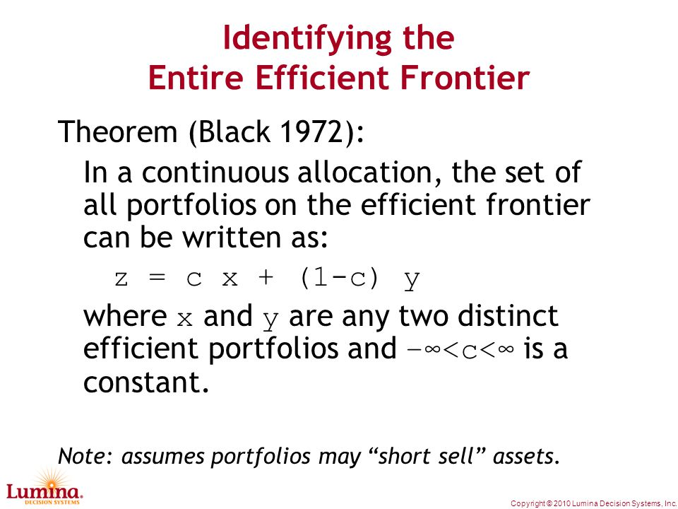 Copyright © 2010 Lumina Decision Systems, Inc. Identifying the Entire Efficient Frontier Theorem (Black 1972): In a continuous allocation, the set of
