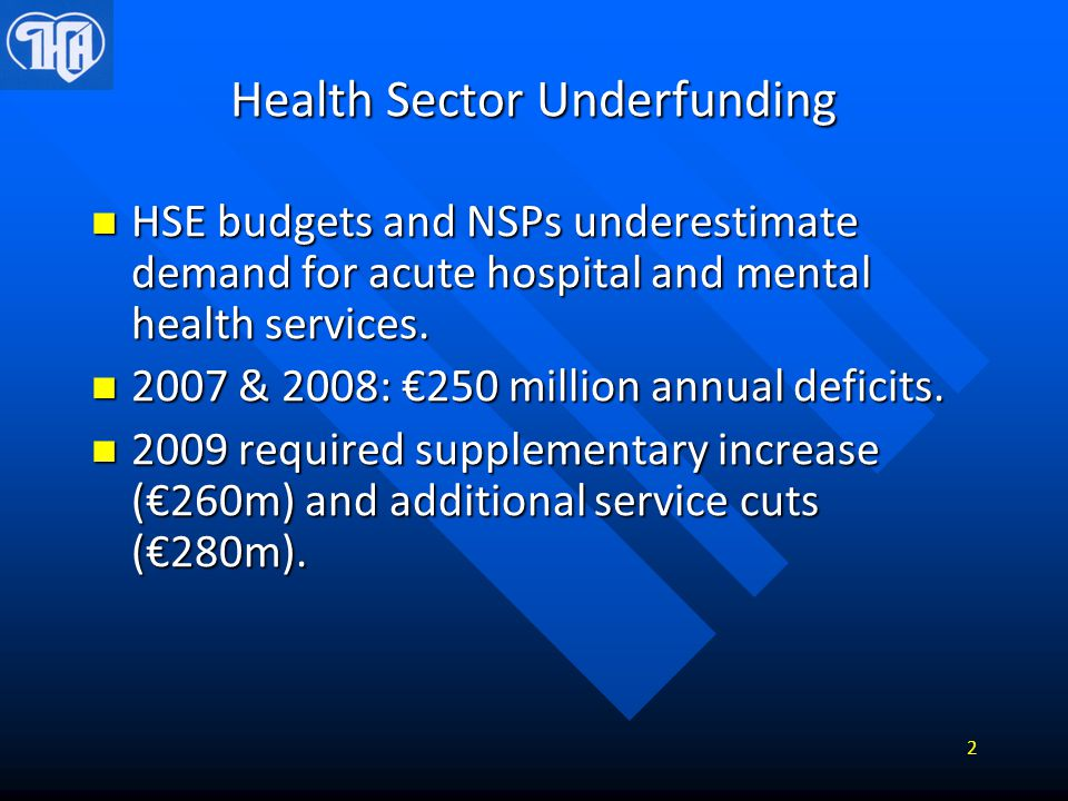 Health Sector Underfunding HSE budgets and NSPs underestimate demand for acute hospital and mental health services. HSE budgets and NSPs underestimate
