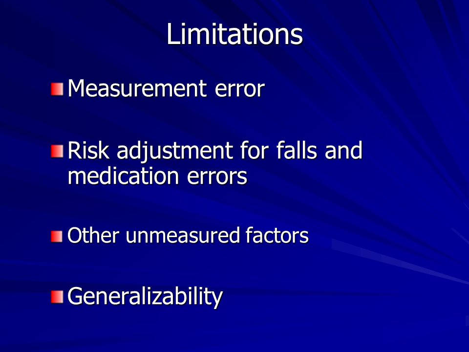 Limitations Measurement error Risk adjustment for falls and medication errors Other unmeasured factors Generalizability