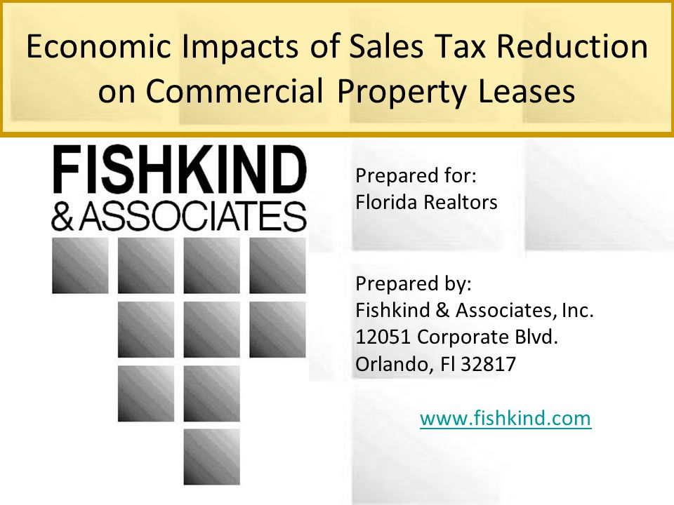 Economic Impacts of Sales Tax Reduction on Commercial Property Leases Prepared for: Florida Realtors Prepared by: Fishkind & Associates, Inc.