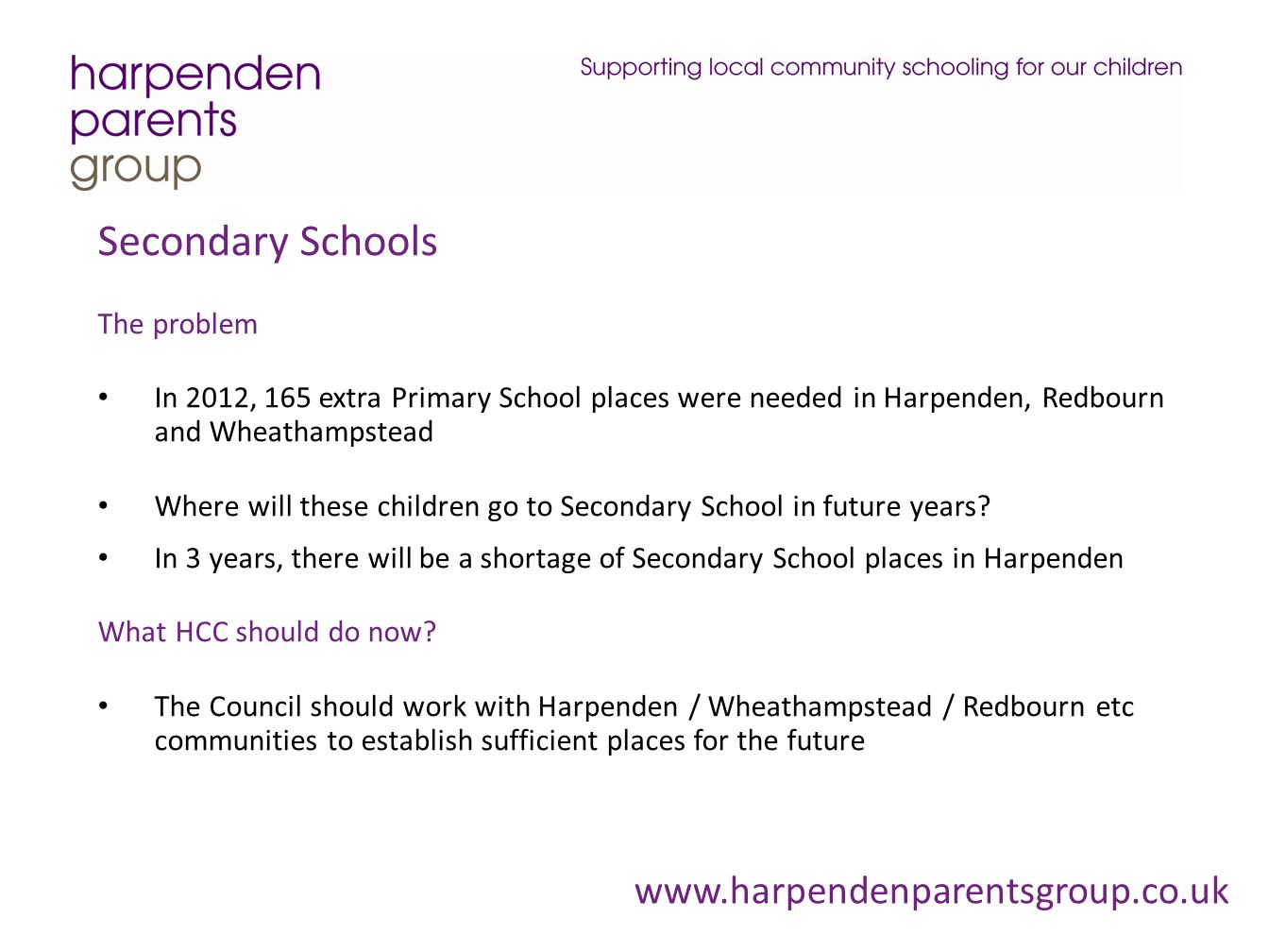 Secondary Schools The problem In 2012, 165 extra Primary School places were needed in Harpenden, Redbourn and Wheathampstead Where will these children