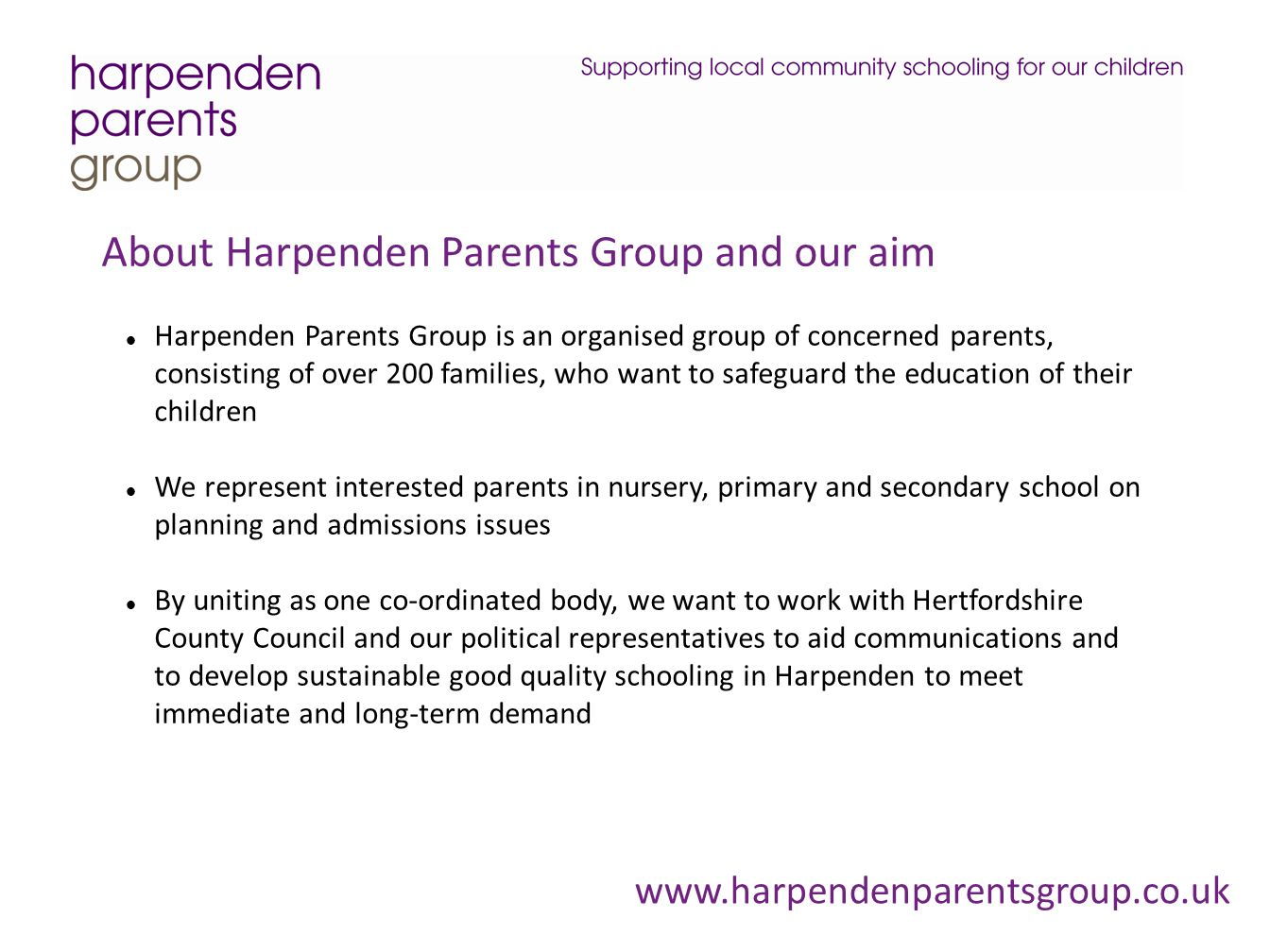 www.harpendenparentsgroup.co.uk About Harpenden Parents Group and our aim Harpenden Parents Group is an organised group of concerned parents, consisti