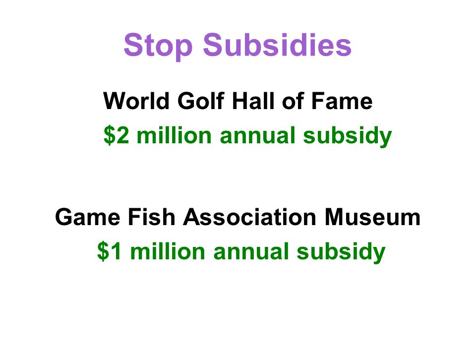 Stop Subsidies World Golf Hall of Fame $2 million annual subsidy Game Fish Association Museum $1 million annual subsidy