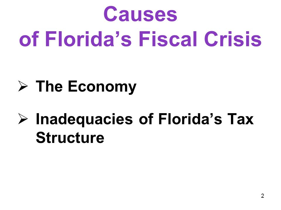 2 Causes of Florida's Fiscal Crisis  The Economy  Inadequacies of Florida's Tax Structure