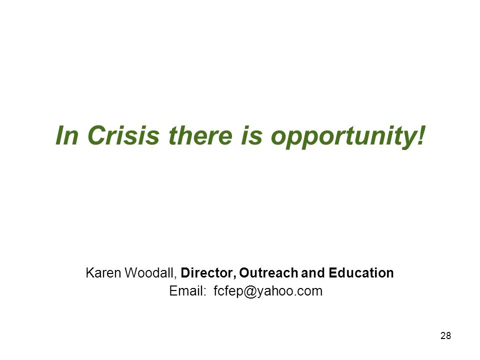 28 In Crisis there is opportunity.